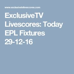 ExclusiveTV Livescores: Today EPL Fixtures 29-12-16