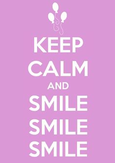 Keep Calm, and smile smile smile ! #KeepCalm #Smile