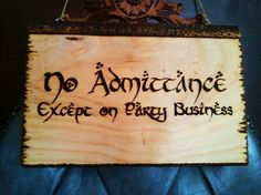 No admittance except on party business   Great gift idea for Lord of the rings and Hobbit fans   Lord of the rings plaque   Hobbit door sign by TheShedSign on Etsy https://www.etsy.com/listing/247141417/no-admittance-except-on-party-business
