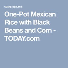 One-Pot Mexican Rice with Black Beans and Corn - TODAY.com