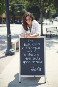 """The best color in the whole world is the one that looks good on you."" Coco Chanel"