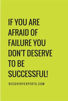 Inspirational Quotes: If you are afraid of failure you don't deserve to be successful!  https://recoveryexperts.com/