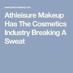 Athleisure Makeup Has The Cosmetics Industry Breaking A Sweat