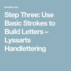 Step Three: Use Basic Strokes to Build Letters – Lyssarts Handlettering