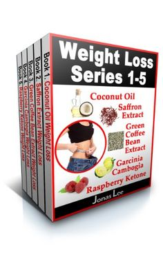 Weight Loss Series 1 5 (5 Book Bundle): Coconut Oil, Saffron Extract, Green Coffee Bean Extract, Garcinia Cambogia, Raspberry Ketone