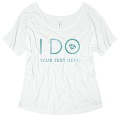 Hey there, bride to be! Grab your I DO crew and head to your favorite getaway spot, because you're getting married! Customize this super cute and slouchy t-shirt to wear out while you celebrate your big, bachelorette bash. Getting Married, Super Cute, Bride, Tees, Mens Tops, T Shirt, How To Wear, Women, Fashion
