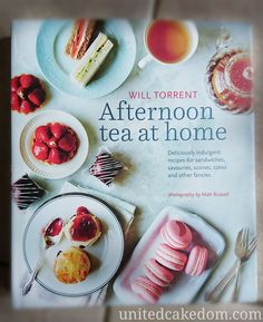 United Cakedom: Afternoon Tea at Home by Will Torrent {book review}