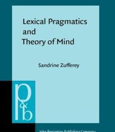 Lexical Pragmatics And Theory Of Mind: The Acquisition Of Connectives PDF