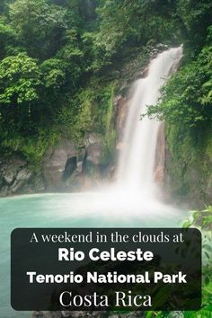 A weekend in the clouds at Rio Celeste in Tenorio National Park in Costa Rica