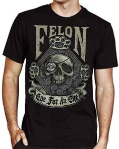 FELON - EYE FOR AN EYE MENS TEE