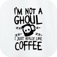I´m not a Ghoul....i Just really like coffee .... Tokyo Ghoul