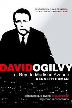 David Ogilvy : el rey de Madison Avenue : el inventor de la publicidad tal y como la conocemos / Kenneth Roman ; [prólogo de Luis Bassat]