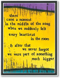 "Connection (we) - ""there came a moment in the middle of the song when we suddenly felt every heartbeat in the room & after that he never forgot he was part of something much bigger"" -from StoryPeople by Brian Andreas Words Quotes, Me Quotes, Sayings, Pretty Words, Beautiful Words, Story People, We Will Rock You, Say That Again, Powerful Words"
