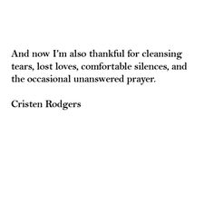 #amwriting #poetry #poem #quotes #gratitude #thankfulness #unanswered prayers #comfortable silence #Cristen Rodgers #lost loves #spirituality #spirit and soul