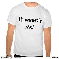 It wasn't me! t shirt   #zionmade