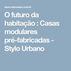 O futuro da habitação : Casas modulares pré-fabricadas - Stylo Urbano