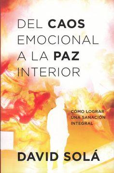 152.4 / SO684Del caos emocional a la paz interior : cómo lograr una sanación integral / David Solá