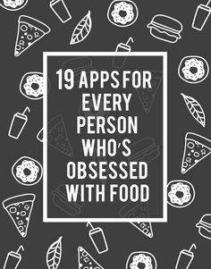 19 Apps For Every Person Who's Obsessed With Food