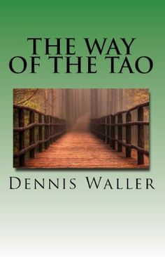 The Way of the Tao, Living an Authentic Life by Dennis Waller, http://www.amazon.com/dp/B0083I80GC/ref=cm_sw_r_pi_awdm_Ppu8sb041A6N2