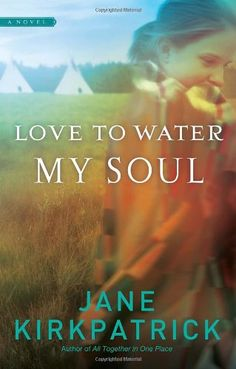 Love to Water My Soul (Dreamcatcher Series #2) by Jane Kirkpatrick