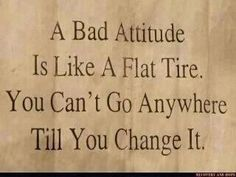 I want to make this a sign and hold it up to people that have bad attitudes, so maybe this will open their eyes.