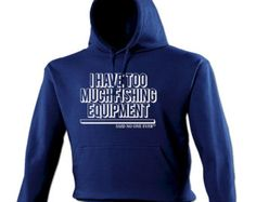 123t Slogan Unisex  I Have Too Much Fishing Equipment Said No One Ever - Hoodie / Hoody Funny Top Unisex
