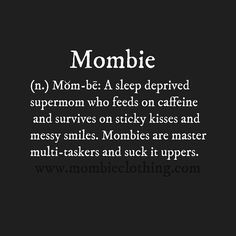 Mommy Quotes Mombie: A sleep deprived supermom who feeds on caffeine and survives on sticky kisses and messy smiles. Mombies are master mulit-taskers and suck it uppers. Mommy Quotes Source : Mombie: A sleep Single Mother Quotes, Single Parent Quotes, Single Parenting, Mommy And Son Quotes, Funny Mom Quotes, Baby Quotes, Motherhood Funny, Quotes About Motherhood, Sleep Deprived Quotes
