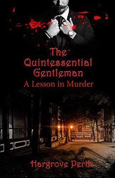 The Quintessential Gentleman: a Lesson in Murder (a Quintessential Murder Novel Book 1), http://www.amazon.com/dp/B00NKNDDQ2/ref=cm_sw_r_pi_awdm_2fczub0W16M2A