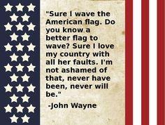 john wayne quotes | John Wayne: Sure I Wave the American Flag - Do you know a better flag ... I Love America, God Bless America, America America, America Images, Latin America, American Pride, American Flag, American Quotes, American History