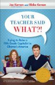 Your Teacher Said What?! is a book worth reading despite its somewhat misleading title. Mr. Kernen disappointed by not establishing the bona fides for his title.