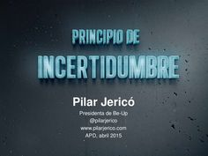 Principio de la incertidumbre en la empesa. Pilar Jericó. by Be-Up via slideshare