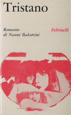 (images: Nanni Balestrini, Tristano, Feltrinelli, Milano, 1966, First edition. Cover: gouache by Giosetta Fioroni. Cover Design: Bob Noorda – Massimo Vignelli / Unimark)