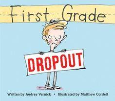 "First Grade Dropout by Audrey Vernick. ""Totally captures the intense feelings of humiliation and nervousness of the first grade protagonist, but also has a great message that you can laugh at yourself and move on."" -AnnMarie, Central Library"