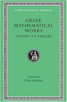Greek mathematics / with an English translation by Ivor Thomas  Cambridge (Mass.) : Harvard University Press : Heinemann, 1939-1941  http://84.88.0.229/record=b1468900