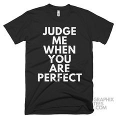 Awesome  tshirt Judge Me When You Are Perfect Shirt