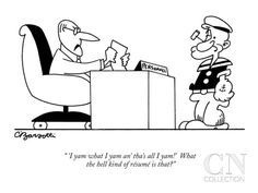 """""""I 'yam what I yam an' tha's all I yam!' What the hell kind of résumé is that? - Charles Barsotti"""