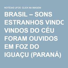 BRASIL – SONS ESTRANHOS VINDOS DO CÉU FORAM OUVIDOS EM FOZ DO IGUAÇU (PARANÁ) | NOTÍCIAS UFOS CLICK NA IMAGEM
