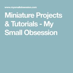 Miniature Projects & Tutorials - My Small Obsession