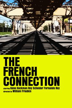 THE FRENCH CONNECTION - This is what we call a classic. Nice poster, I like the simplicity with large yellow part.