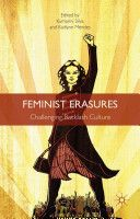 """Feminist Erasures presents a collection of essays that examines the state of feminism in North America and Western Europe by focusing on a range of cultural and political contexts, including news media, popular fiction and television, the internet, higher education, employment, motherhood, and feminist activism. "" 4/2/2015"