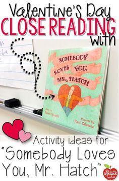 "Activity ideas for ""Somebody Loves You, Mr. Hatch"". Need to do this around valentine's day! The perfect book for teaching character actions in a story, launch an expository writing piece, and engage your students in a close reading routine!"