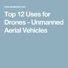 Top 12 Uses for Drones - Unmanned Aerial Vehicles Star Wars, Drone Technology, Aerial Photography, Drones, Vehicles, Top, Spinning Top, Starwars, Rolling Stock