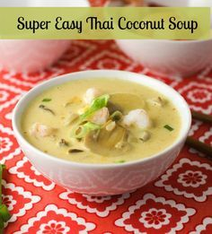 Super Easy Thai Coconut Soup with a perfect balance of flavors.
