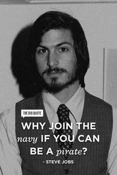 """¿Por qué unirse a la marina si puedes ser un pirata?"" Steve Jobs"