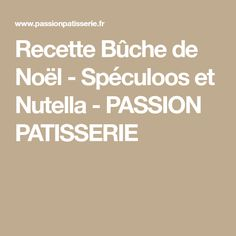 Recette Bûche de Noël - Spéculoos et Nutella - PASSION PATISSERIE