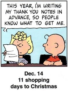 """87 Christmas Memes - """"December 11 shopping days to Christmas: This year, I'm writing my thank you notes in advance, so people know what to get me. Days To Christmas, Peanuts Christmas, Charlie Brown Christmas, Charlie Brown And Snoopy, Christmas Countdown, Christmas Humor, Xmas Holidays, Peanuts Cartoon, Peanuts Snoopy"""