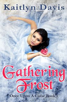 Life of a bookworm: Book Blitz and Giveaway: Gathering Frost (Once Upon A Curse #1) by Kaitlyn Davis @daviskaitlyn