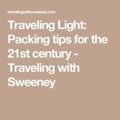 Traveling Light: Packing tips for the 21st century - Traveling with Sweeney