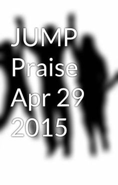 "Read ""JUMP Praise Apr 29 2015 - The Revolving Door VPs & The Unbelievable Rate of Change"" #wattpad #spiritual"