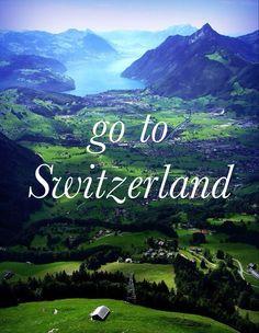 Go to Switzerland!!!!